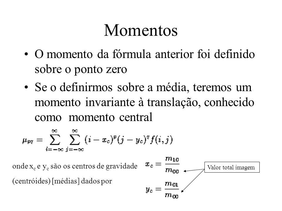 Momentos –propriedades estatísticas que descrevem formas –imagens binárias ou de tons de cinza –depende da escala, translação, rotação. –A média, a va