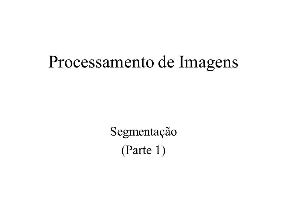 Processamento de Imagens Segmentação (Parte 1)