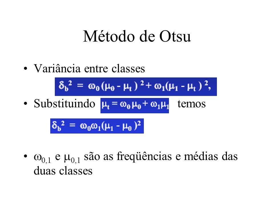 Método de Otsu Seleção do ponto mais baixo entre duas classes Frequência e média Análise da variância total (imagem inteira)