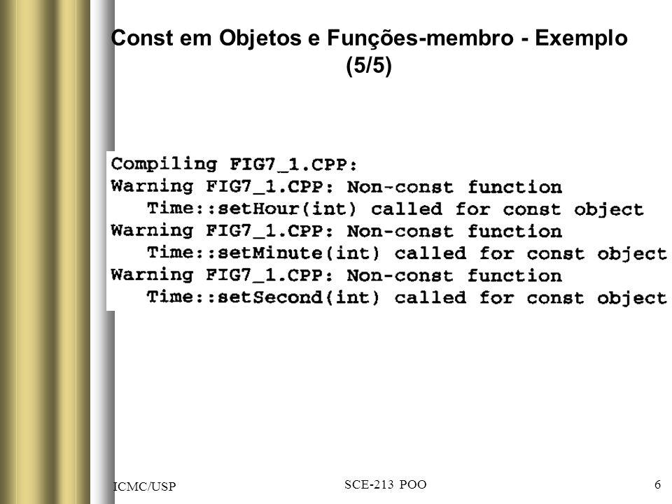 ICMC/USP SCE-213 POO 37 Dicas erros comuns: definir como const uma função-membro que modifica dado-membro da classe definir como const uma função-membro que chama uma função-membro não- const.