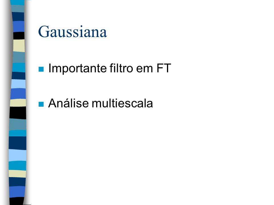 Gaussiana n Importante filtro em FT n Análise multiescala