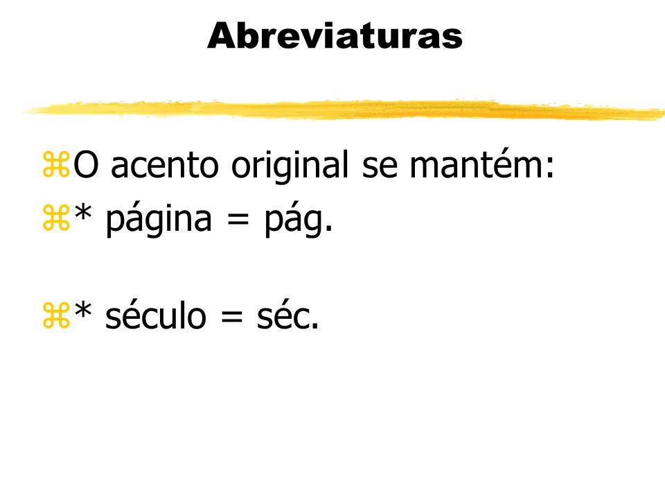 Abreviaturas zO acento original se mantém: z* página = pág. z* século = séc.