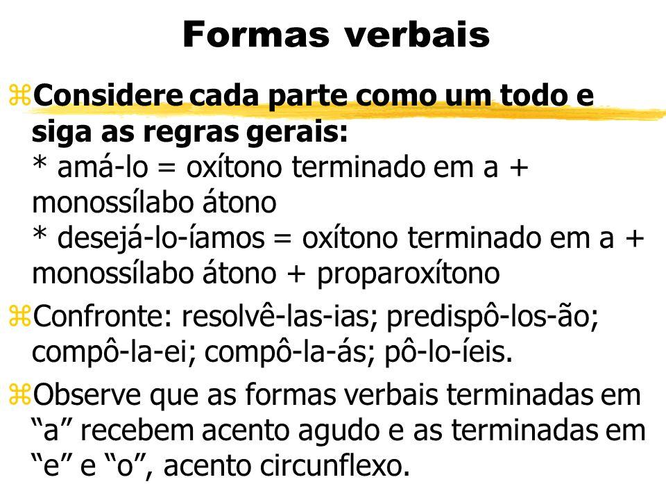 Formas verbais zConsidere cada parte como um todo e siga as regras gerais: * amá-lo = oxítono terminado em a + monossílabo átono * desejá-lo-íamos = o