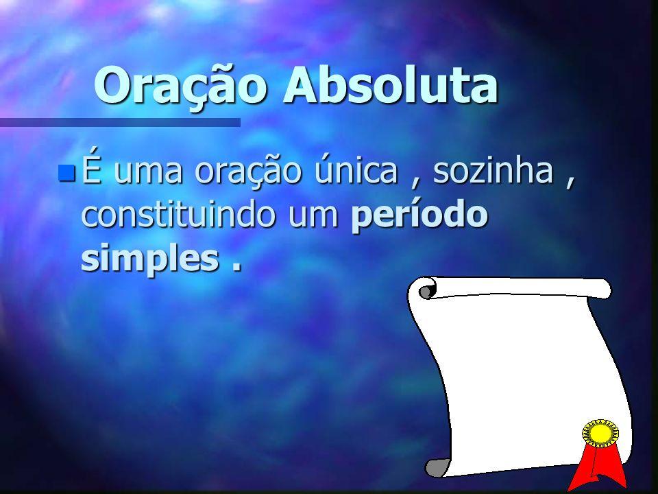 Oração Absoluta n É uma oração única, sozinha, constituindo um período simples.