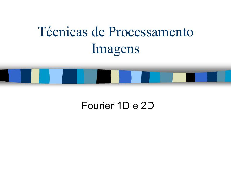 Técnicas de Processamento Imagens Fourier 1D e 2D