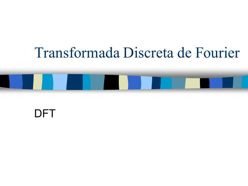 Transformada Discreta de Fourier DFT