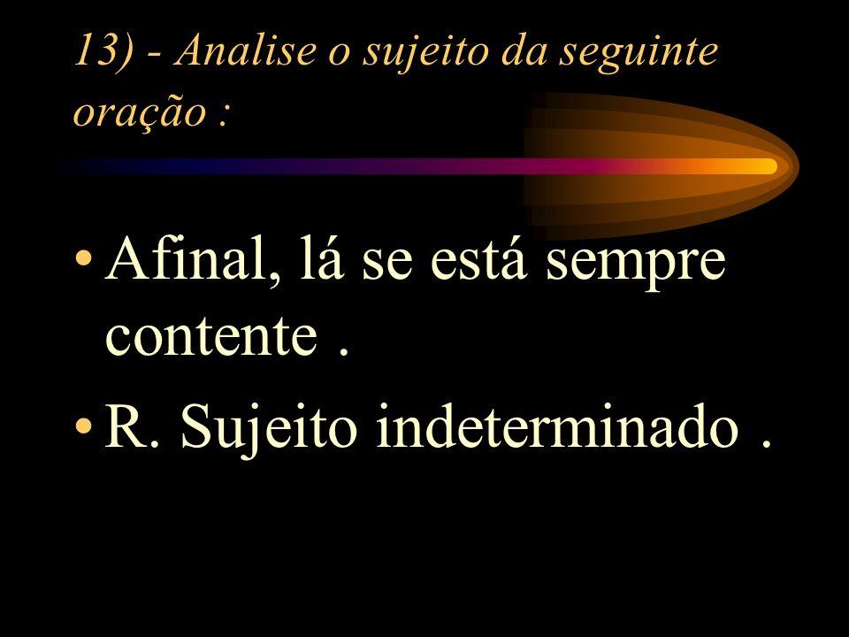13) - Analise o sujeito da seguinte oração : Afinal, lá se está sempre contente.