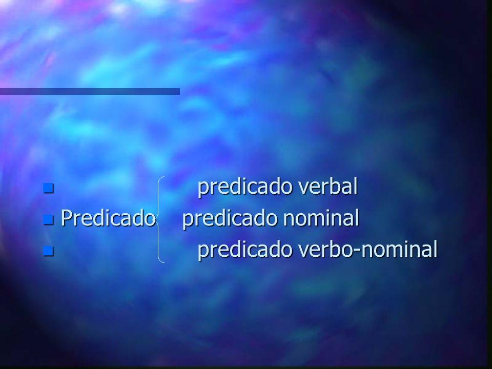 n predicado verbal n Predicado predicado nominal n predicado verbo-nominal