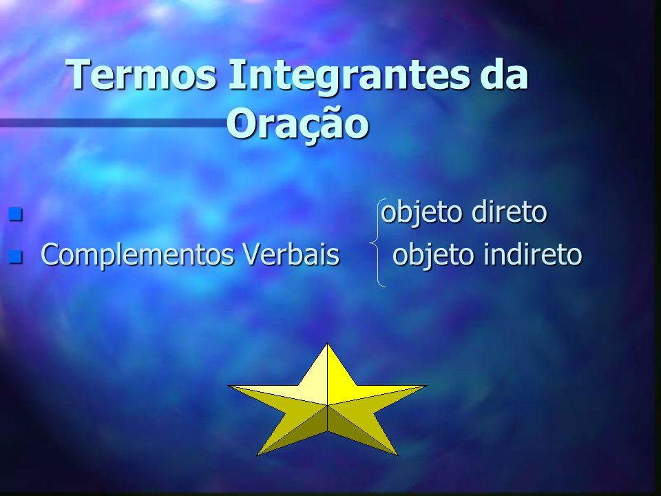 Termos Integrantes da Oração n objeto direto n Complementos Verbais objeto indireto