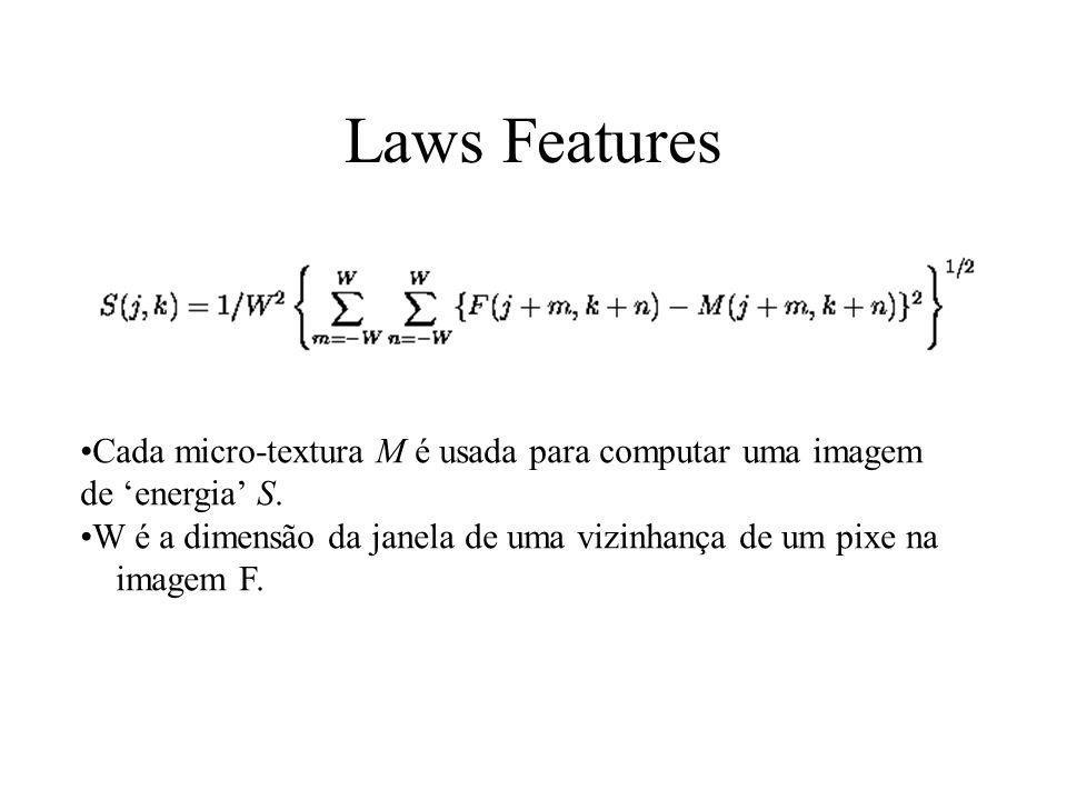 Laws Features (3) Caracteriza a micro textura das imagens Utiliza filtros (impulse arrays) de convolução