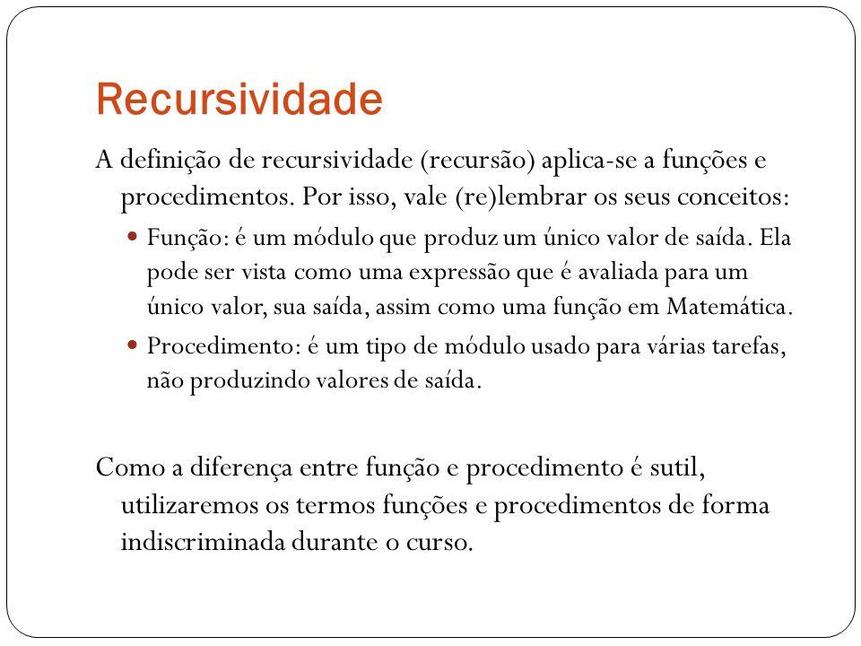 Recursividade A definição de recursividade (recursão) aplica-se a funções e procedimentos. Por isso, vale (re)lembrar os seus conceitos: Função: é um