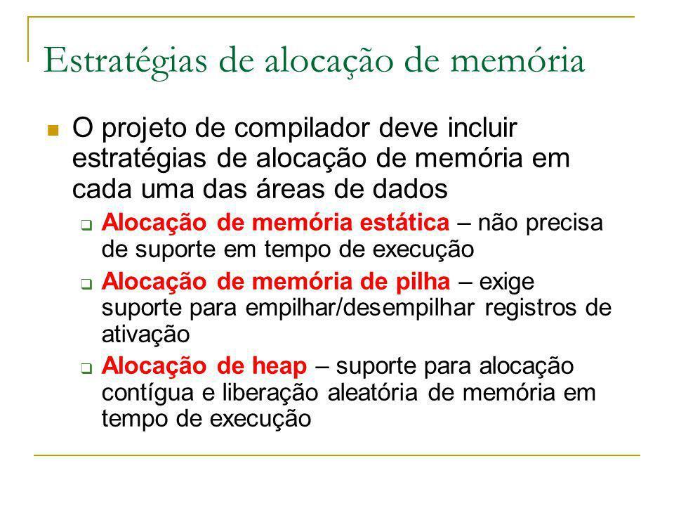 O projeto de compilador deve incluir estratégias de alocação de memória em cada uma das áreas de dados Alocação de memória estática – não precisa de s