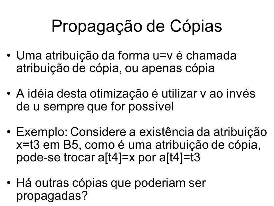 Propagação de Cópias Uma atribuição da forma u=v é chamada atribuição de cópia, ou apenas cópia A idéia desta otimização é utilizar v ao invés de u se