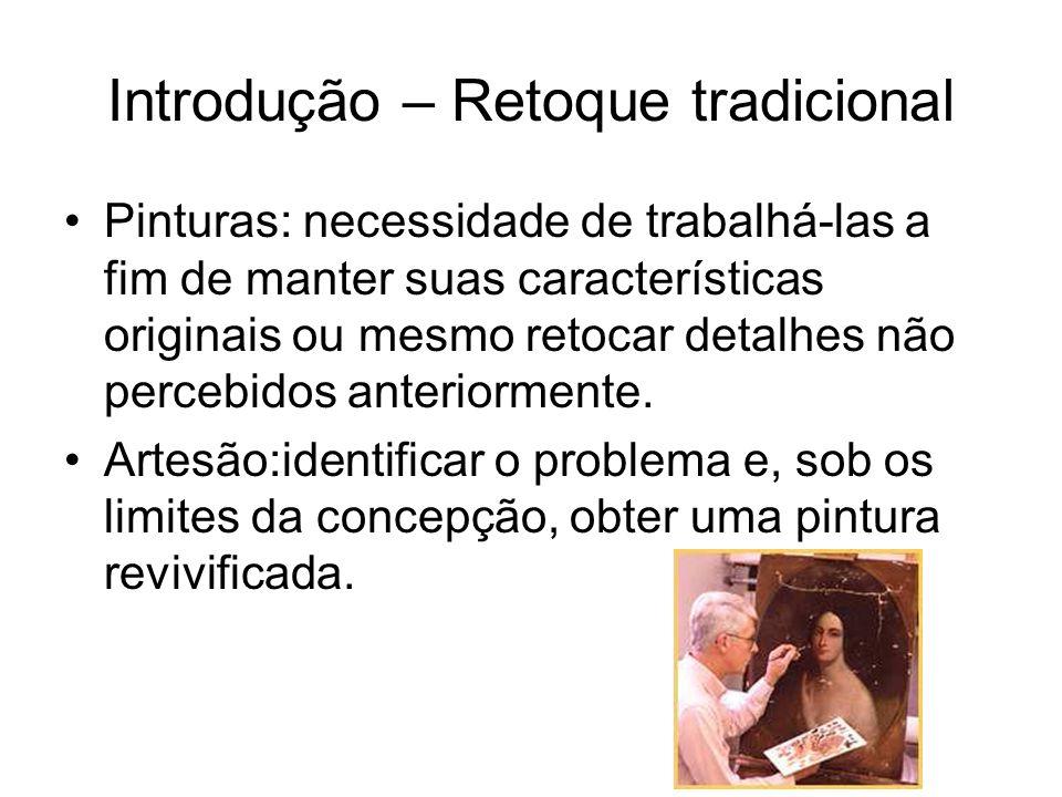 Introdução – Retoque tradicional Pinturas: necessidade de trabalhá-las a fim de manter suas características originais ou mesmo retocar detalhes não percebidos anteriormente.