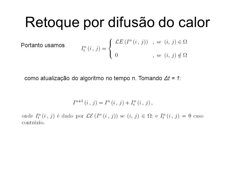 Retoque por difusão do calor Portanto usamos como atualização do algoritmo no tempo n.