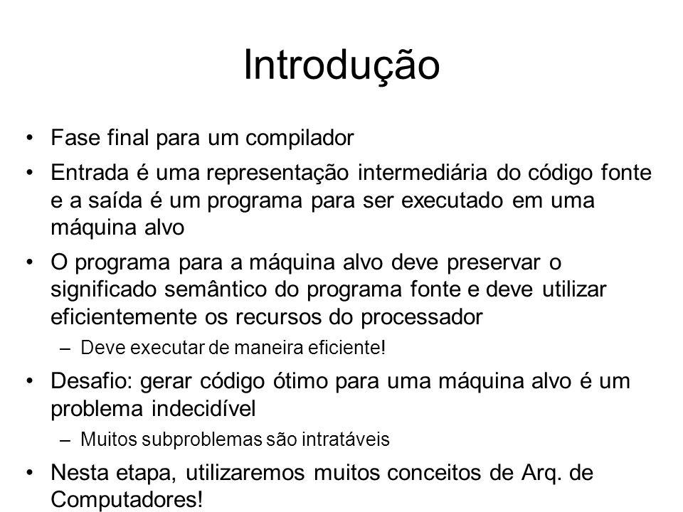 Introdução Fase final para um compilador Entrada é uma representação intermediária do código fonte e a saída é um programa para ser executado em uma m