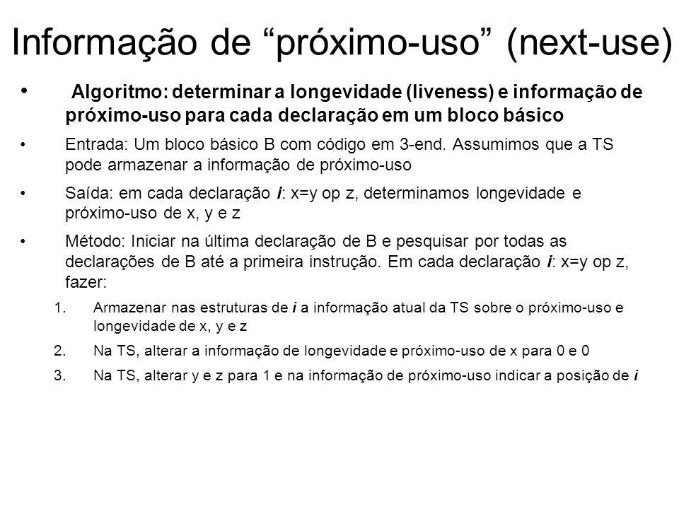 Informação de próximo-uso (next-use) Algoritmo: determinar a longevidade (liveness) e informação de próximo-uso para cada declaração em um bloco básic