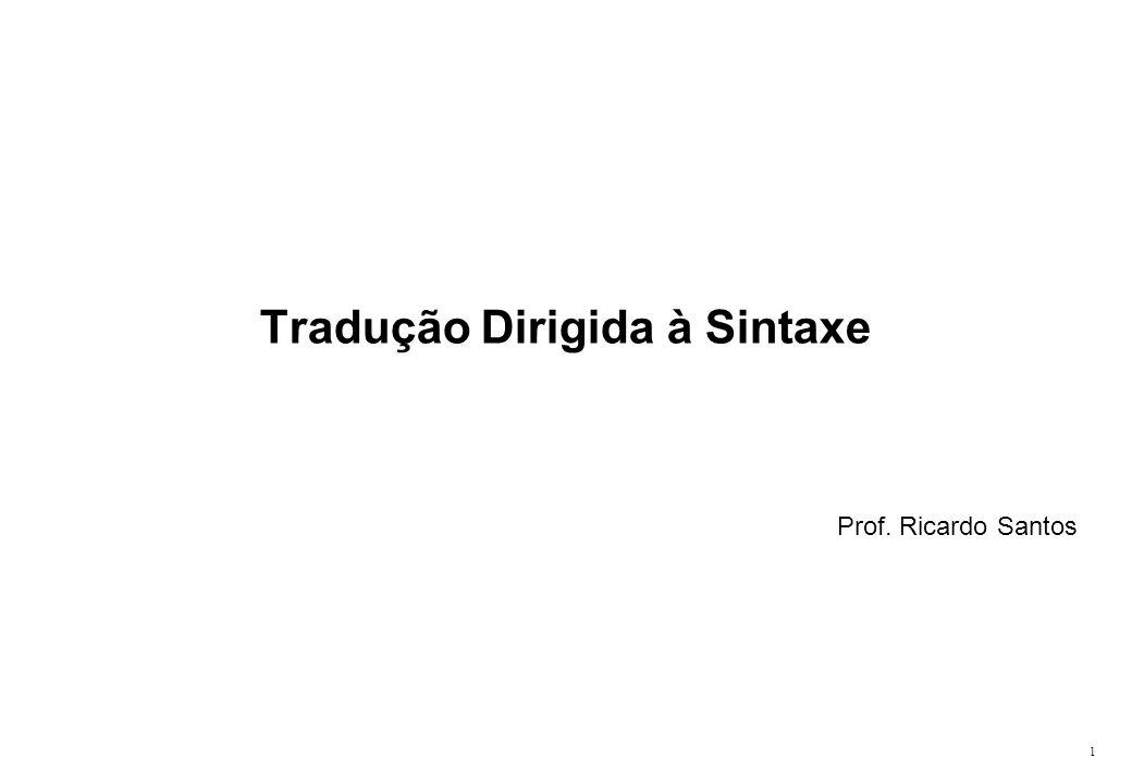 1 Tradução Dirigida à Sintaxe Prof. Ricardo Santos
