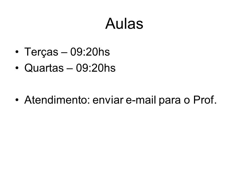 Aulas Terças – 09:20hs Quartas – 09:20hs Atendimento: enviar e-mail para o Prof.