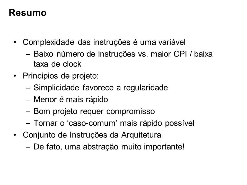 Complexidade das instruções é uma variável –Baixo número de instruções vs. maior CPI / baixa taxa de clock Principios de projeto: –Simplicidade favore