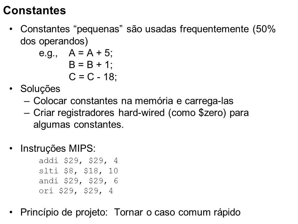 Constantes pequenas são usadas frequentemente (50% dos operandos) e.g., A = A + 5; B = B + 1; C = C - 18; Soluções –Colocar constantes na memória e ca