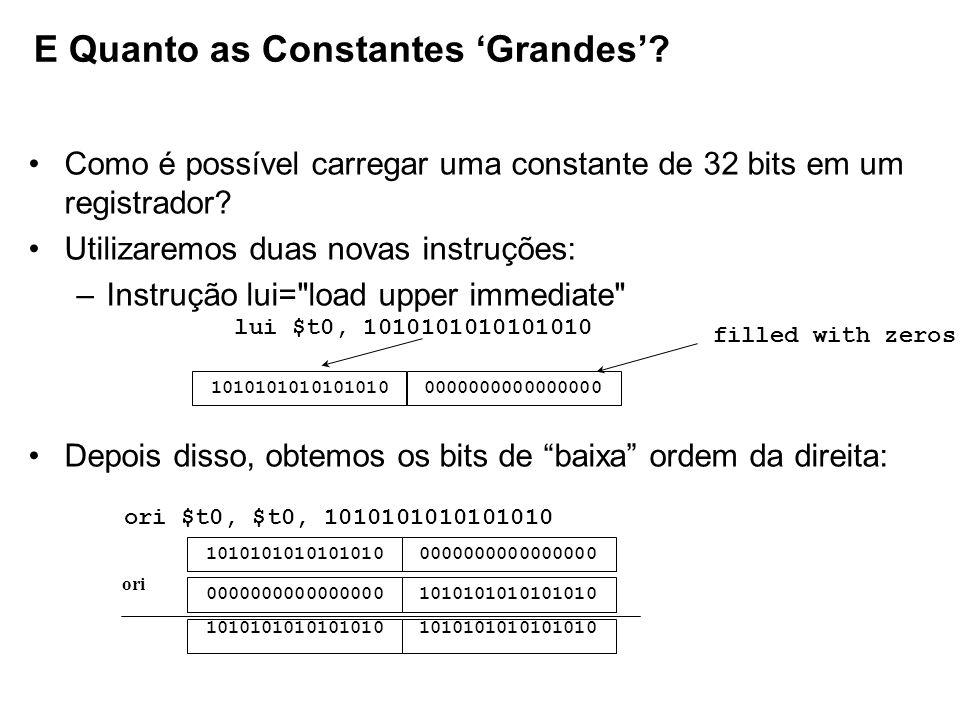 Como é possível carregar uma constante de 32 bits em um registrador? Utilizaremos duas novas instruções: –Instrução lui=