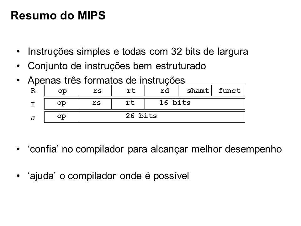 Instruções simples e todas com 32 bits de largura Conjunto de instruções bem estruturado Apenas três formatos de instruções confia no compilador para