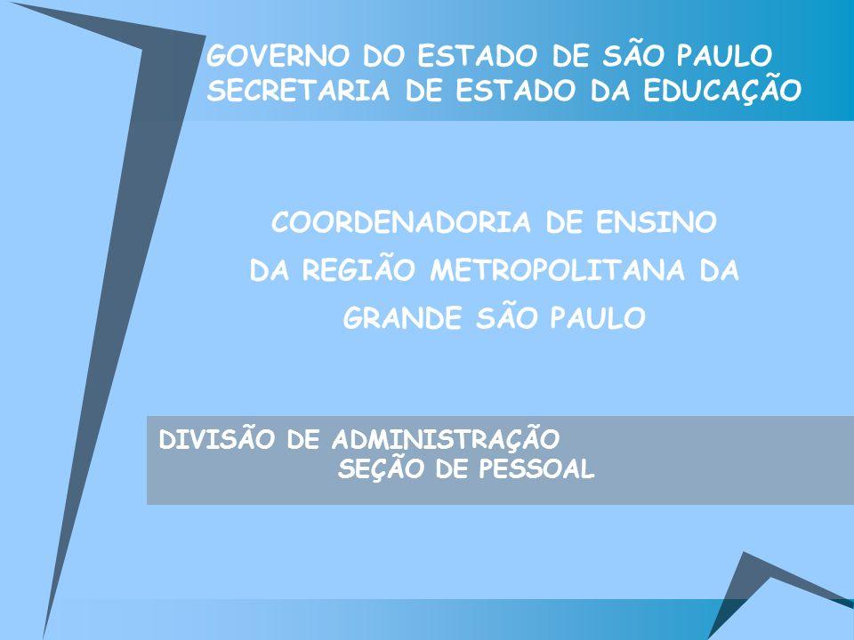 GOVERNO DO ESTADO DE SÃO PAULO SECRETARIA DE ESTADO DA EDUCAÇÃO DIVISÃO DE ADMINISTRAÇÃO SEÇÃO DE PESSOAL COORDENADORIA DE ENSINO DA REGIÃO METROPOLIT