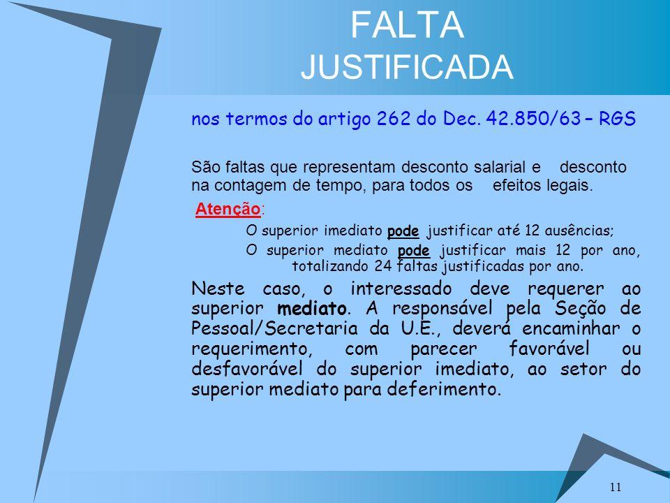 11 FALTA JUSTIFICADA nos termos do artigo 262 do Dec. 42.850/63 – RGS São faltas que representam desconto salarial e desconto na contagem de tempo, pa