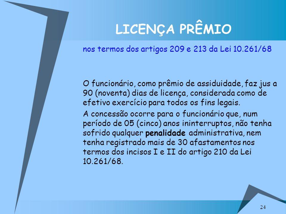 24 LICEN Ç A PRÊMIO nos termos dos artigos 209 e 213 da Lei 10.261/68 O funcionário, como prêmio de assiduidade, faz jus a 90 (noventa) dias de licenç