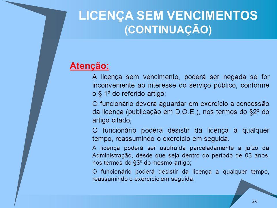 29 LICENÇA SEM VENCIMENTOS (CONTINUAÇÃO) Atenção: A licença sem vencimento, poderá ser negada se for inconveniente ao interesse do serviço público, co