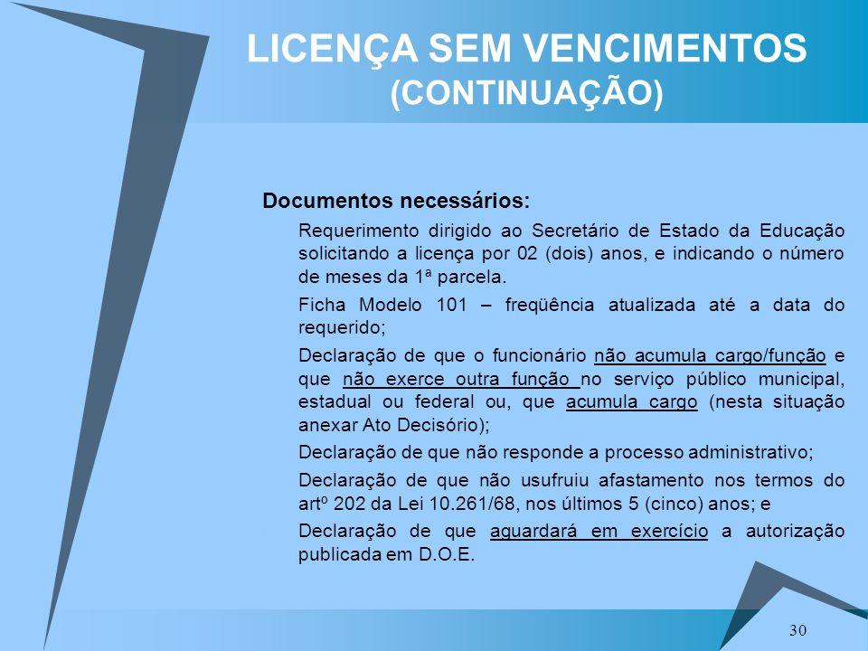 30 LICENÇA SEM VENCIMENTOS (CONTINUAÇÃO) Documentos necessários: 1. Requerimento dirigido ao Secretário de Estado da Educação solicitando a licença po