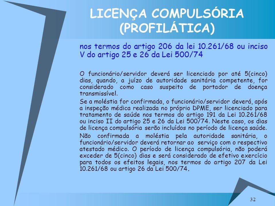 32 LICEN Ç A COMPULS Ó RIA (PROFIL Á TICA) nos termos do artigo 206 da lei 10.261/68 ou inciso V do artigo 25 e 26 da Lei 500/74 O funcionário/servido