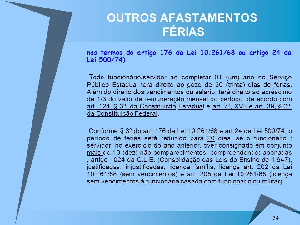 34 OUTROS AFASTAMENTOS FÉRIAS nos termos do artigo 176 da Lei 10.261/68 ou artigo 24 da Lei 500/74) Todo funcionário/servidor ao completar 01 (um) ano