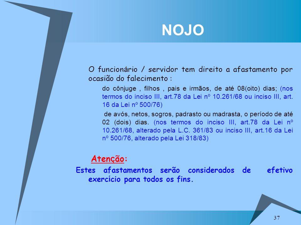 37 NOJO O funcion á rio / servidor tem direito a afastamento por ocasião do falecimento : do cônjuge, filhos, pais e irmãos, de até 08(oito) dias; (no