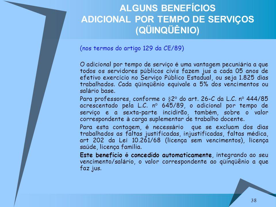 38 ALGUNS BENEFÍCIOS ADICIONAL POR TEMPO DE SERVIÇOS (QÜINQÜÊNIO) (nos termos do artigo 129 da CE/89) O adicional por tempo de servi ç o é uma vantage