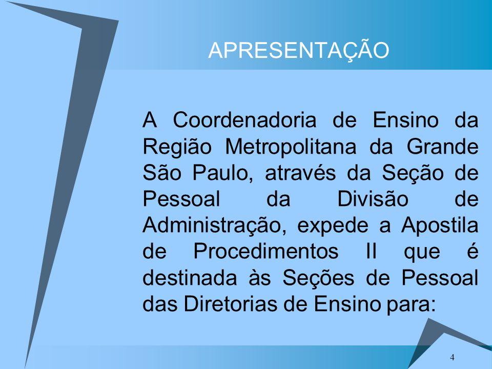 4 APRESENTAÇÃO A Coordenadoria de Ensino da Região Metropolitana da Grande São Paulo, através da Seção de Pessoal da Divisão de Administração, expede