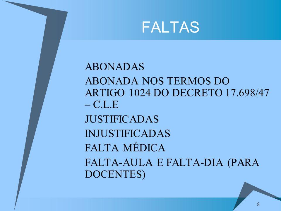 8 1. ABONADAS 2. ABONADA NOS TERMOS DO ARTIGO 1024 DO DECRETO 17.698/47 – C.L.E 3. JUSTIFICADAS 4. INJUSTIFICADAS 5. FALTA MÉDICA 6. FALTA-AULA E FALT