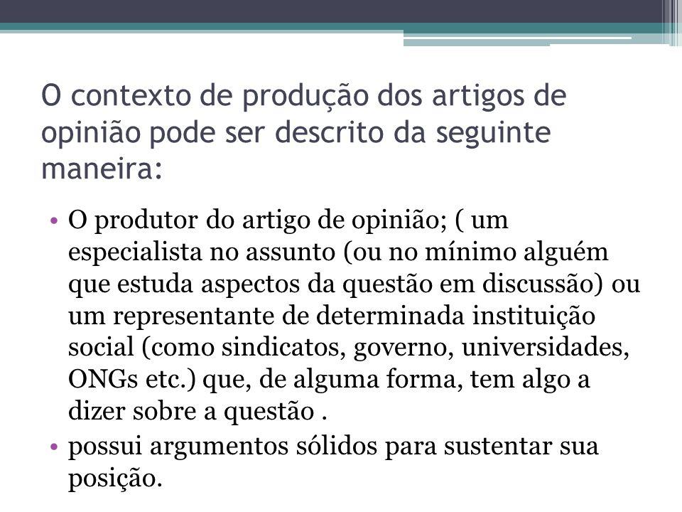 O contexto de produção dos artigos de opinião pode ser descrito da seguinte maneira: O produtor do artigo de opinião; ( um especialista no assunto (ou