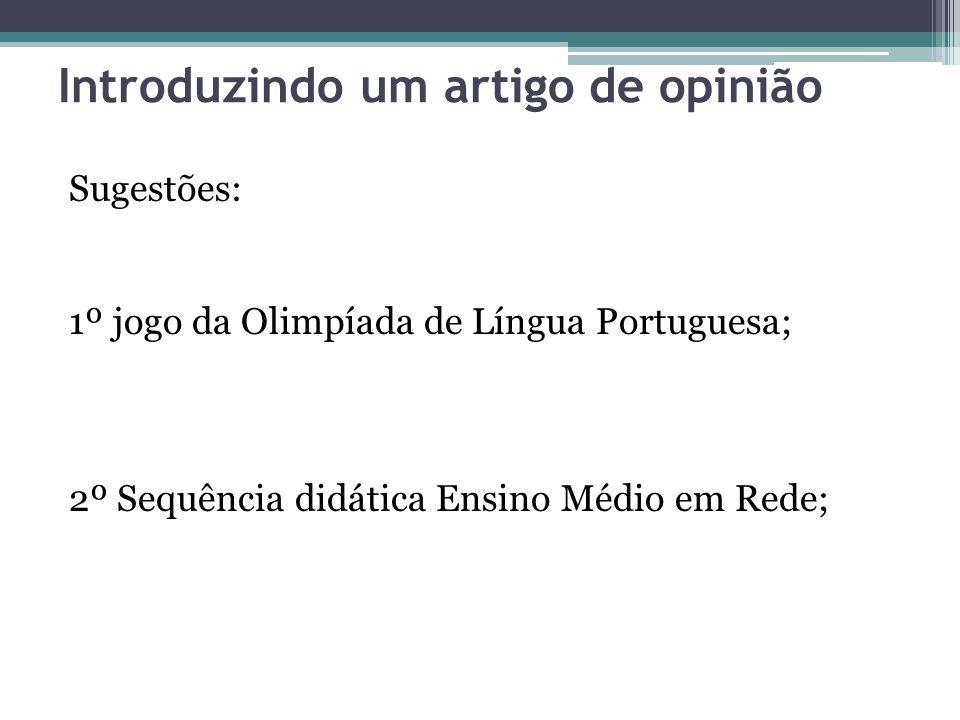 Introduzindo um artigo de opinião Sugestões: 1º jogo da Olimpíada de Língua Portuguesa; 2º Sequência didática Ensino Médio em Rede;