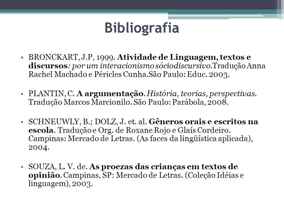 Bibliografia BRONCKART, J.P, 1999. Atividade de Linguagem, textos e discursos: por um interacionismo sóciodiscursivo.Tradução Anna Rachel Machado e Pé