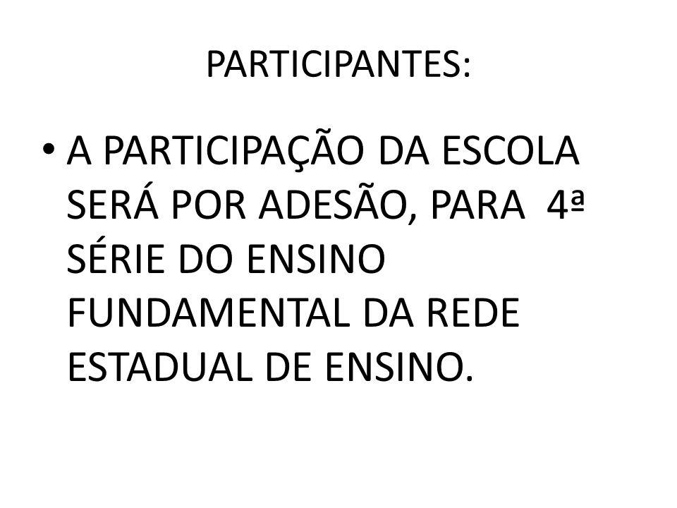 PARTICIPANTES: A PARTICIPAÇÃO DA ESCOLA SERÁ POR ADESÃO, PARA 4ª SÉRIE DO ENSINO FUNDAMENTAL DA REDE ESTADUAL DE ENSINO.