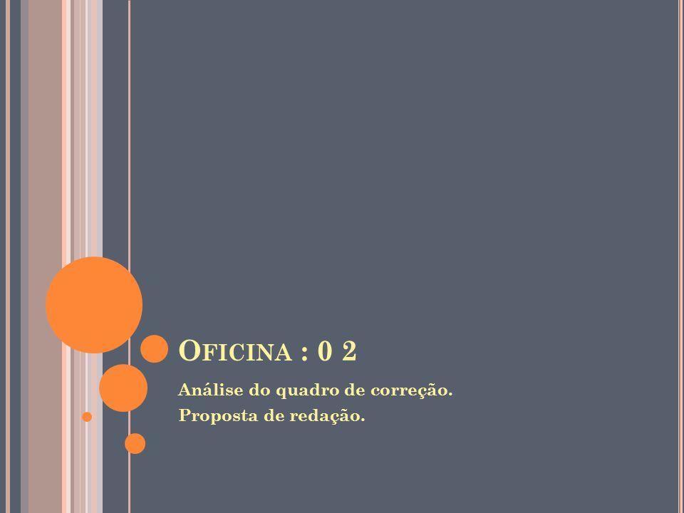 O FICINA : 0 2 Análise do quadro de correção. Proposta de redação.