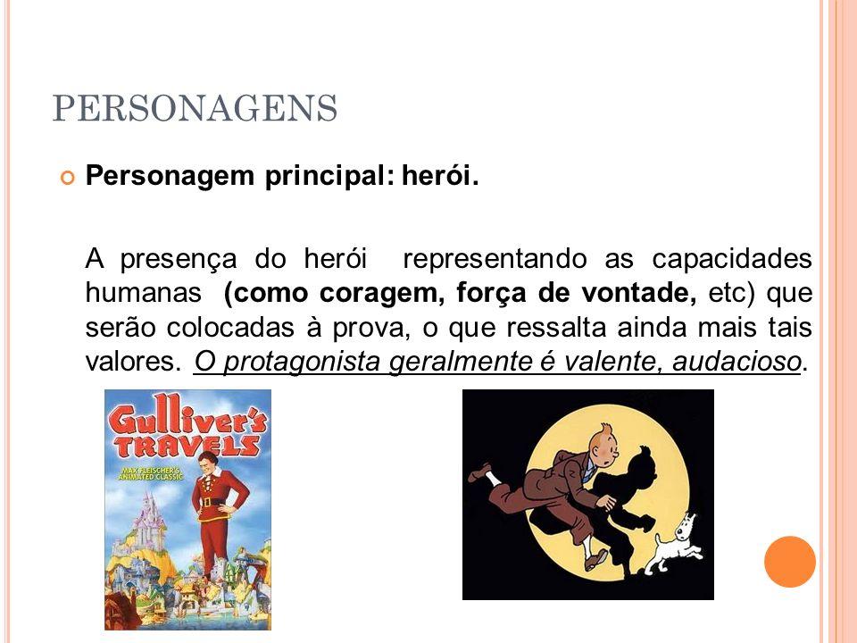 PERSONAGENS Personagem principal: herói. A presença do herói representando as capacidades humanas (como coragem, força de vontade, etc) que serão colo