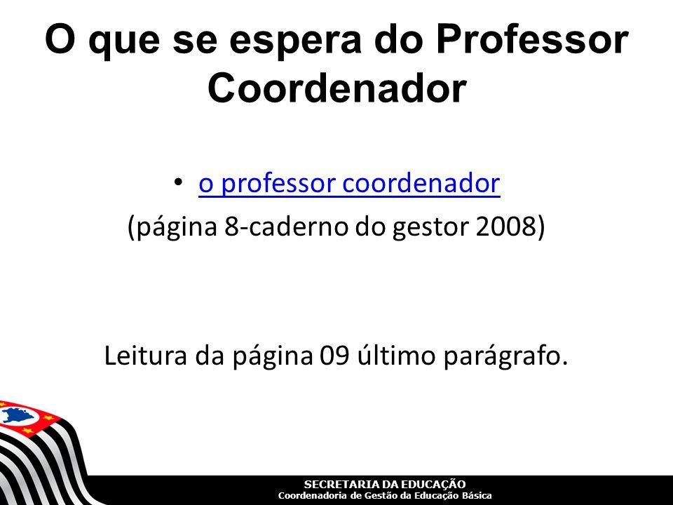 SECRETARIA DA EDUCAÇÃO Coordenadoria de Gestão da Educação Básica O que se espera do Professor Coordenador o professor coordenador (página 8-caderno d