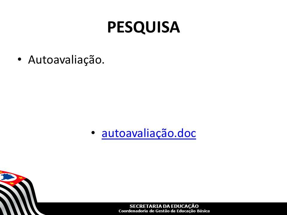 SECRETARIA DA EDUCAÇÃO Coordenadoria de Gestão da Educação Básica PESQUISA Autoavaliação. autoavaliação.doc
