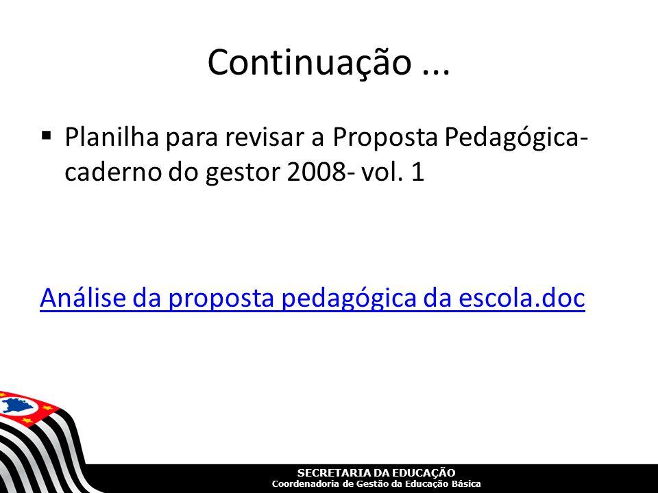 SECRETARIA DA EDUCAÇÃO Coordenadoria de Gestão da Educação Básica Continuação... Planilha para revisar a Proposta Pedagógica- caderno do gestor 2008-