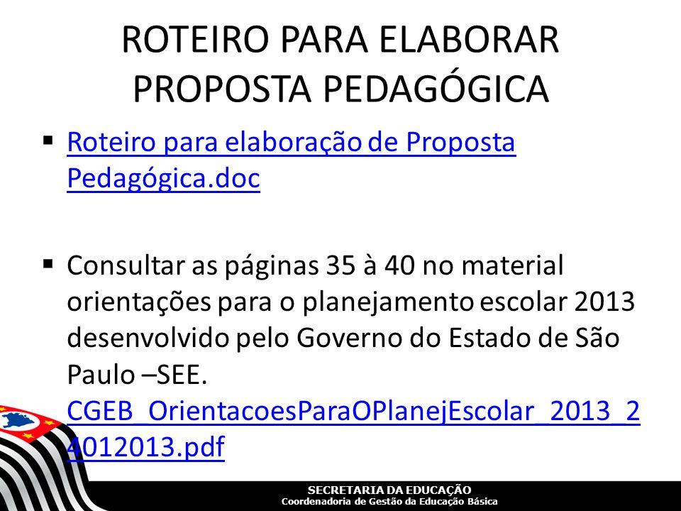 SECRETARIA DA EDUCAÇÃO Coordenadoria de Gestão da Educação Básica ROTEIRO PARA ELABORAR PROPOSTA PEDAGÓGICA Roteiro para elaboração de Proposta Pedagó
