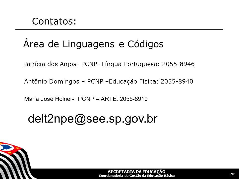 SECRETARIA DA EDUCAÇÃO Coordenadoria de Gestão da Educação Básica 51 Contatos: Área de Linguagens e Códigos Patrícia dos Anjos- PCNP- Língua Portugues