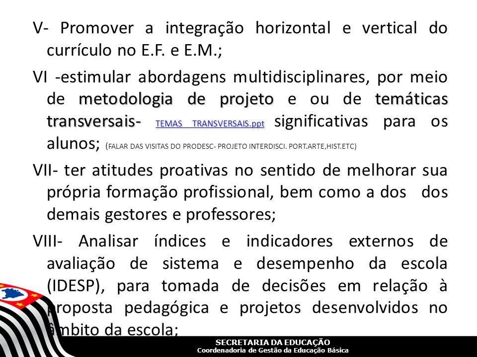 SECRETARIA DA EDUCAÇÃO Coordenadoria de Gestão da Educação Básica V- Promover a integração horizontal e vertical do currículo no E.F. e E.M.; metodolo